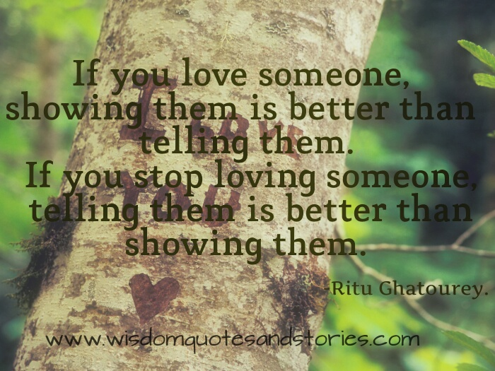 if you love someone, show. If you stop loving, tell  - Wisdom Quotes and Stories