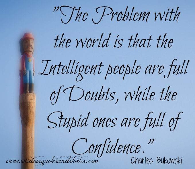 intelligent people are full of doubts while stupid ones are full of confidence - Wisdom Quotes and Stories
