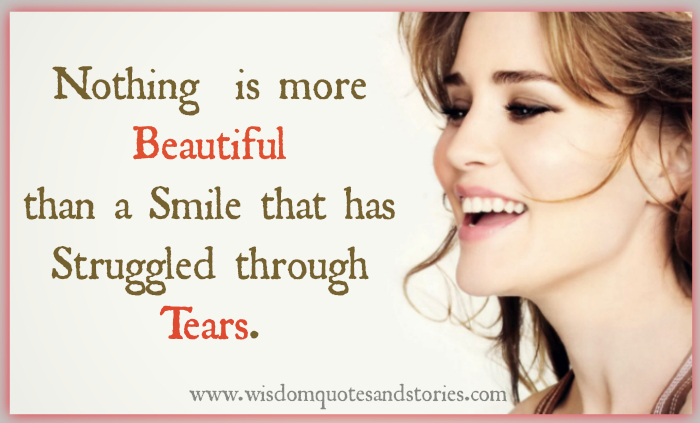 nothing is more beautiful than a smile that has struggled through tears - Wisdom Quotes and Stories