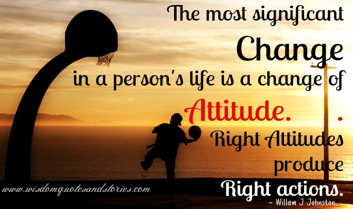 right attitude produce right actions - Wisdom Quotes and Stories