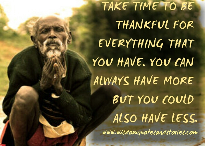 be thankful for everything you have - Wisdom Quotes and Stories