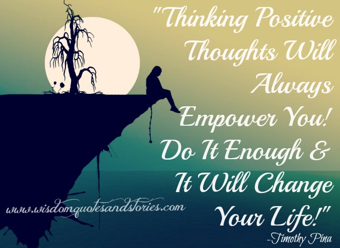 thinking positive thoughts will empower you - Wisdom Quotes and Stories