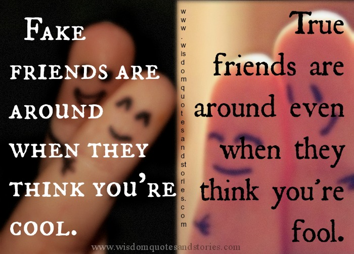 true friends are around even when they think you are a fool  - Wisdom Quotes and Stories