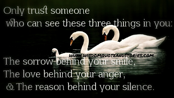 trust someone who understands your sorrow, anger and silence - Wisdom Quotes and Stories