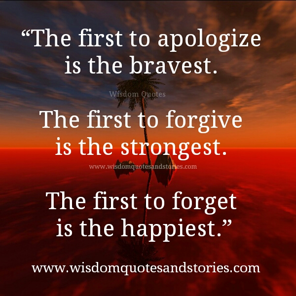 be first to apologize , forgive and forget - Wisdom Quotes and Stories