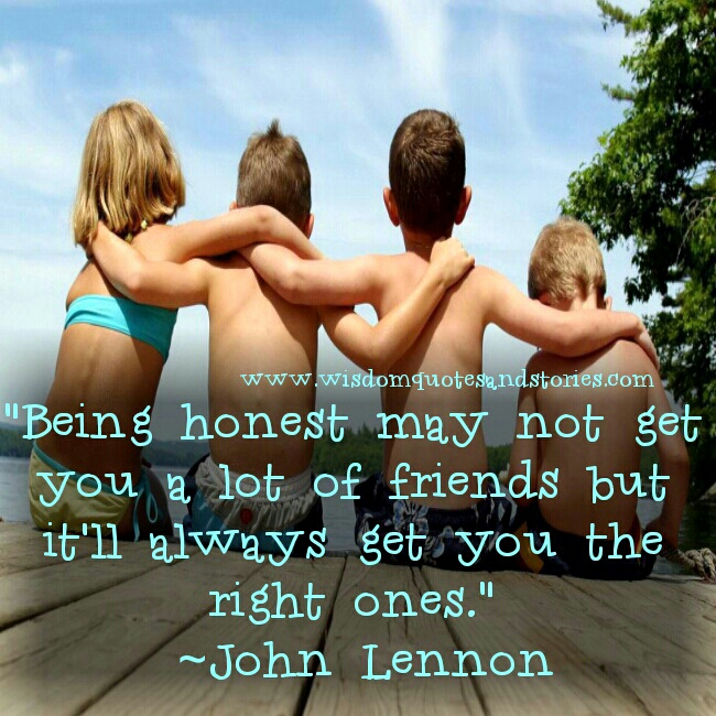being honest will get you the right friends - Wisdom Quotes and Stories