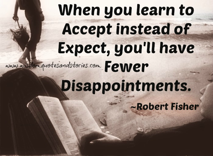 learn to accept instead of expect - Wisdom Quotes and Stories