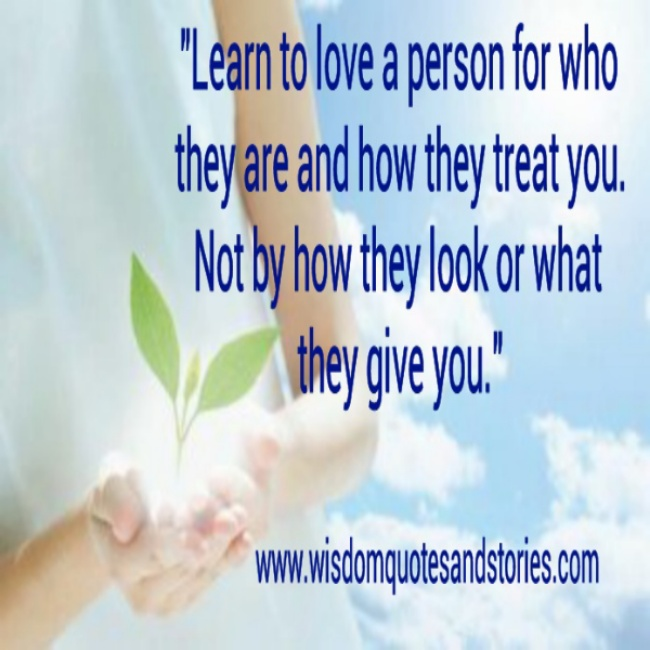 love a person for how he treats you - Wisdom Quotes and Stories