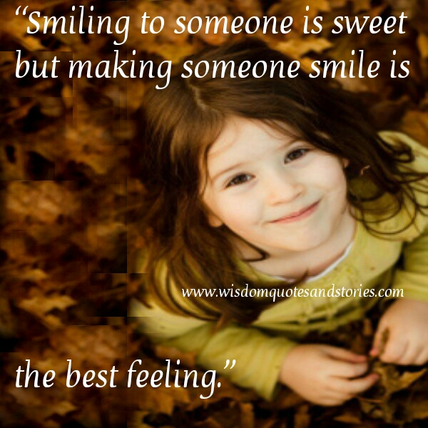 making someone smile is the best feeling - Wisdom Quotes and Stories