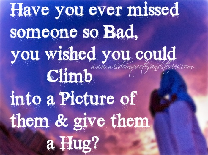 have you missed someone so bad ? - Wisdom Quotes and Stories