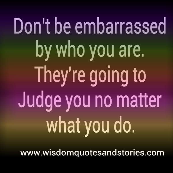 people wil judge you no matter what you do  - Wisdom Quotes and Stories