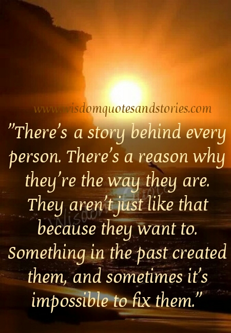 there is a story behind every person - Wisdom Quotes and Stories