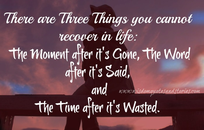 Three Things You Cannot Recover in Life Quote