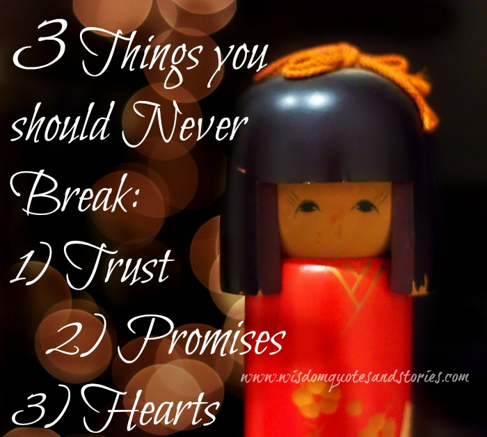 never break trust , promises and hearts - Wisdom Quotes and Stories