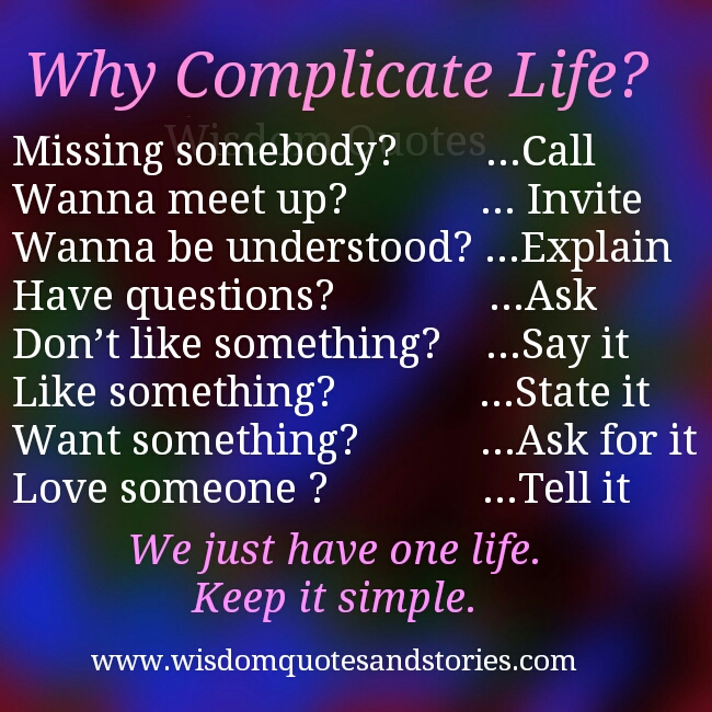 why complicate life ?  You have one life. Make it simple - Wisdom Quotes and Stories
