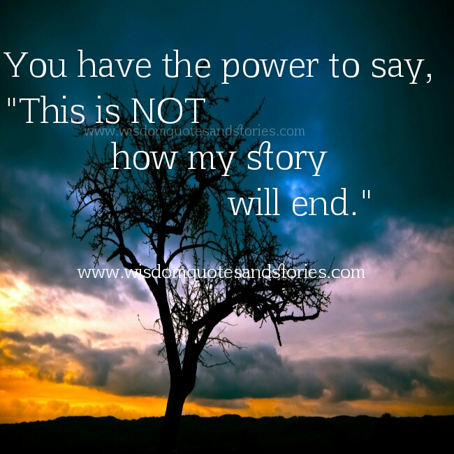 you have the power to say this is not the way my story will end - Wisdom Quotes and Stories